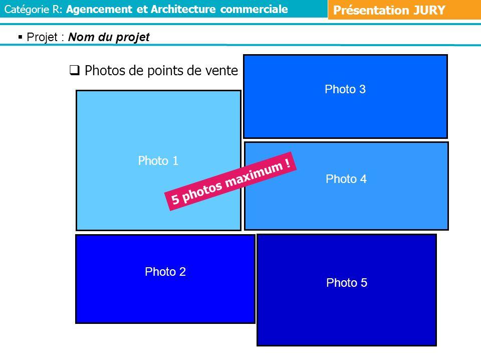 Photos de points de vente Photo 3 Photo 1 Photo 5 Photo 2 Photo 4 5 photos maximum ! Projet : Nom du projet Catégorie R: Agencement et Architecture co