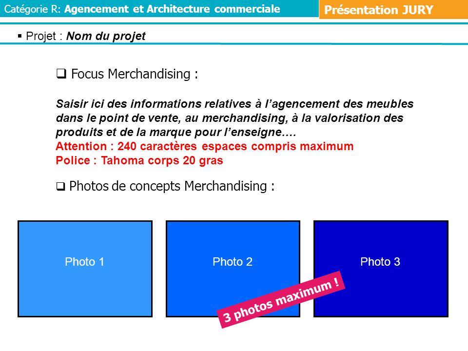 Photo 1Photo 2 Photo 3 3 photos maximum ! Focus Merchandising : Saisir ici des informations relatives à lagencement des meubles dans le point de vente