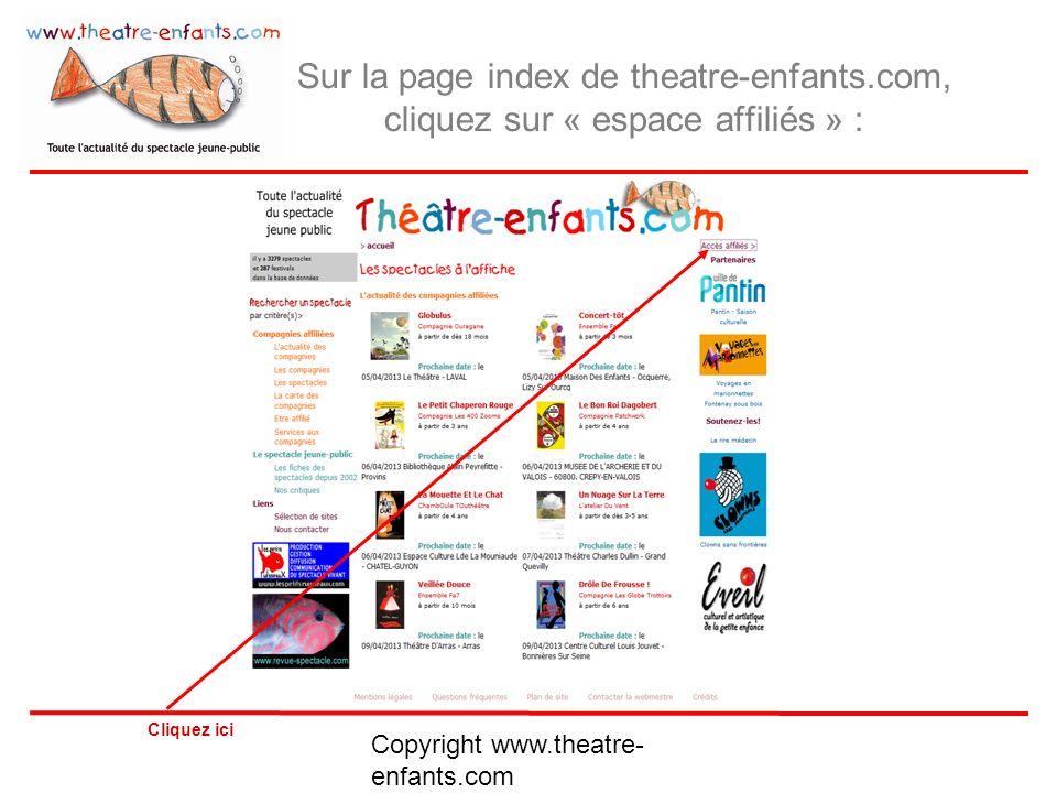 Copyright www.theatre- enfants.com Espace Affiliés : page daccueil Accès Espace Affiliés Changer votre mot de passe Se faire envoyer son mot de passe Revoir le mode demploi