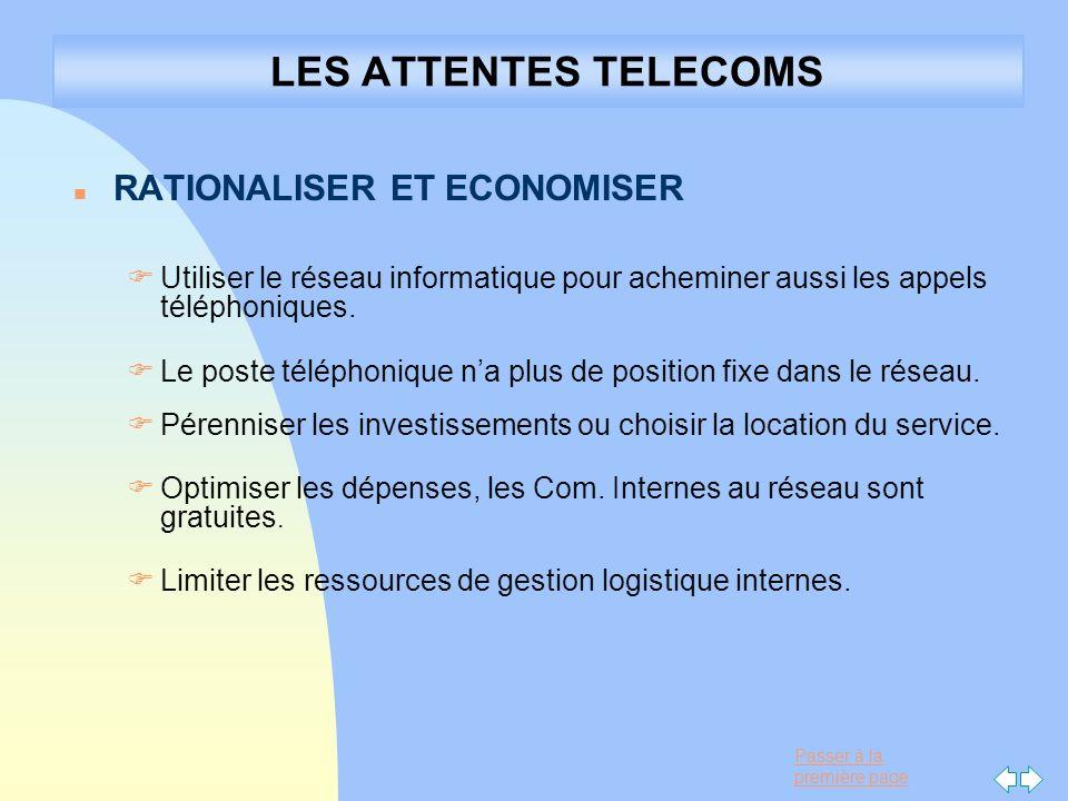 Passer à la première page LES ATTENTES TELECOMS n RATIONALISER ET ECONOMISER F Utiliser le réseau informatique pour acheminer aussi les appels télépho
