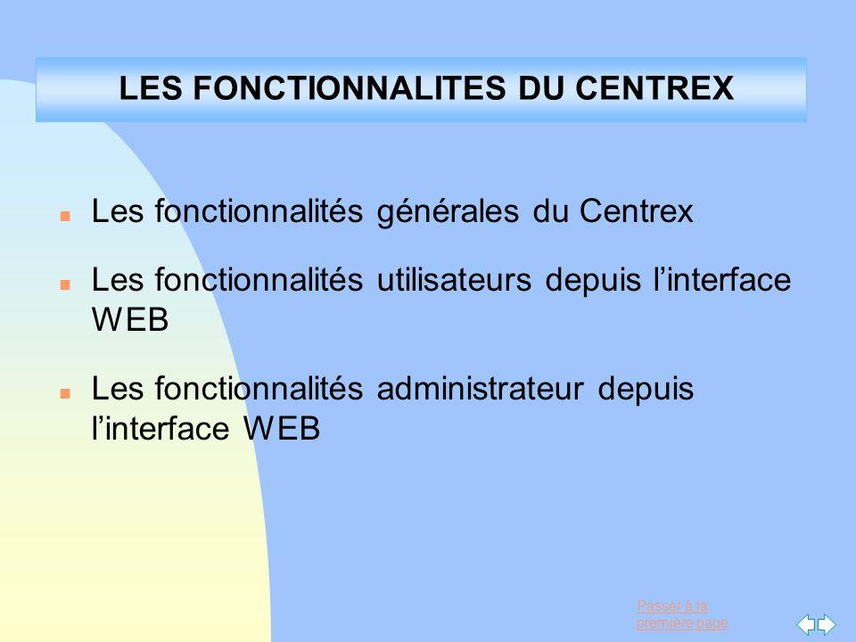 Passer à la première page LES FONCTIONNALITES DU CENTREX n Les fonctionnalités générales du Centrex n Les fonctionnalités utilisateurs depuis linterfa