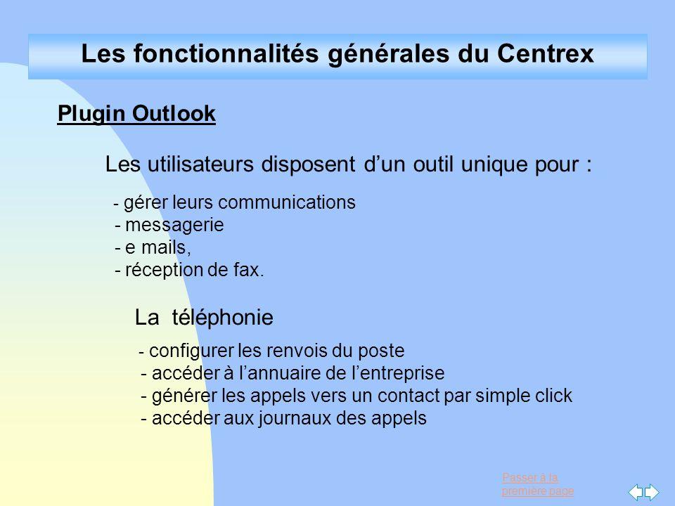 Passer à la première page Les fonctionnalités générales du Centrex Plugin Outlook Les utilisateurs disposent dun outil unique pour : - gérer leurs com