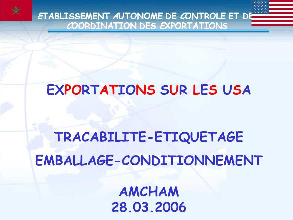 EXPORTATIONS SUR LES USA TRACABILITE-ETIQUETAGE EMBALLAGE-CONDITIONNEMENT AMCHAM 28.03.2006 ETABLISSEMENT AUTONOME DE CONTROLE ET DE COORDINATION DES