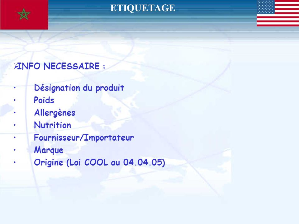 INFO NECESSAIRE : Désignation du produit Poids Allergènes Nutrition Fournisseur/Importateur Marque Origine (Loi COOL au 04.04.05) ETIQUETAGE