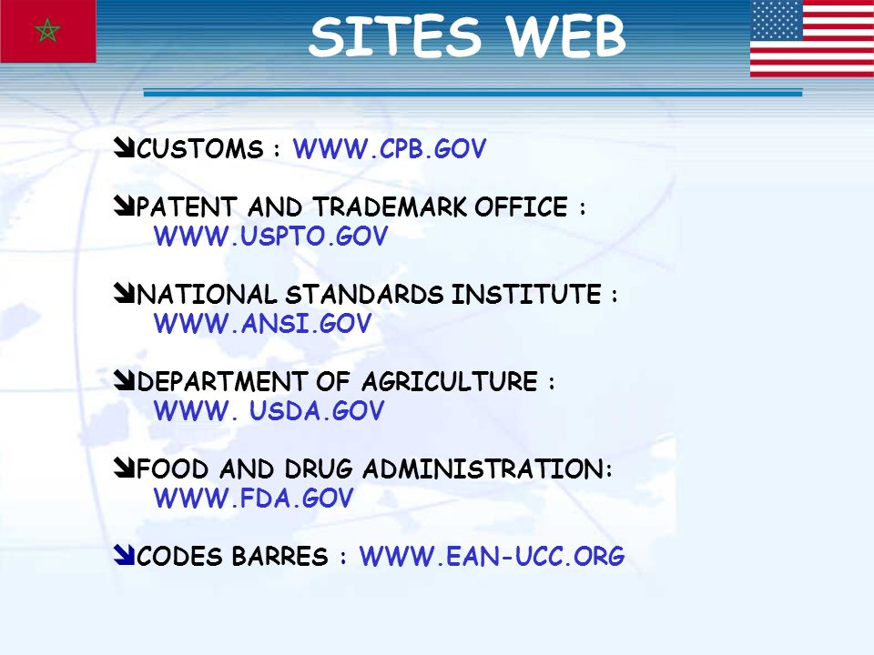 CUSTOMS : WWW.CPB.GOV PATENT AND TRADEMARK OFFICE : WWW.USPTO.GOV NATIONAL STANDARDS INSTITUTE : WWW.ANSI.GOV DEPARTMENT OF AGRICULTURE : WWW. USDA.GO