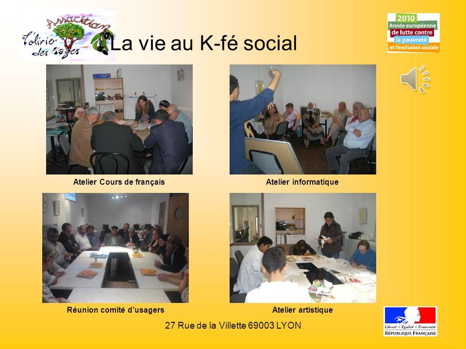 La vie au K-fé social Atelier Cours de français Atelier informatique Atelier informatique Atelier artistiqueRéunion comité dusagers