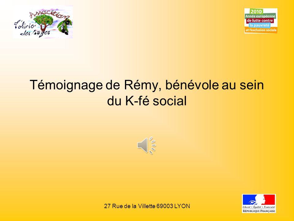 Témoignage de Rémy, bénévole au sein du K-fé social 27 Rue de la Villette 69003 LYON