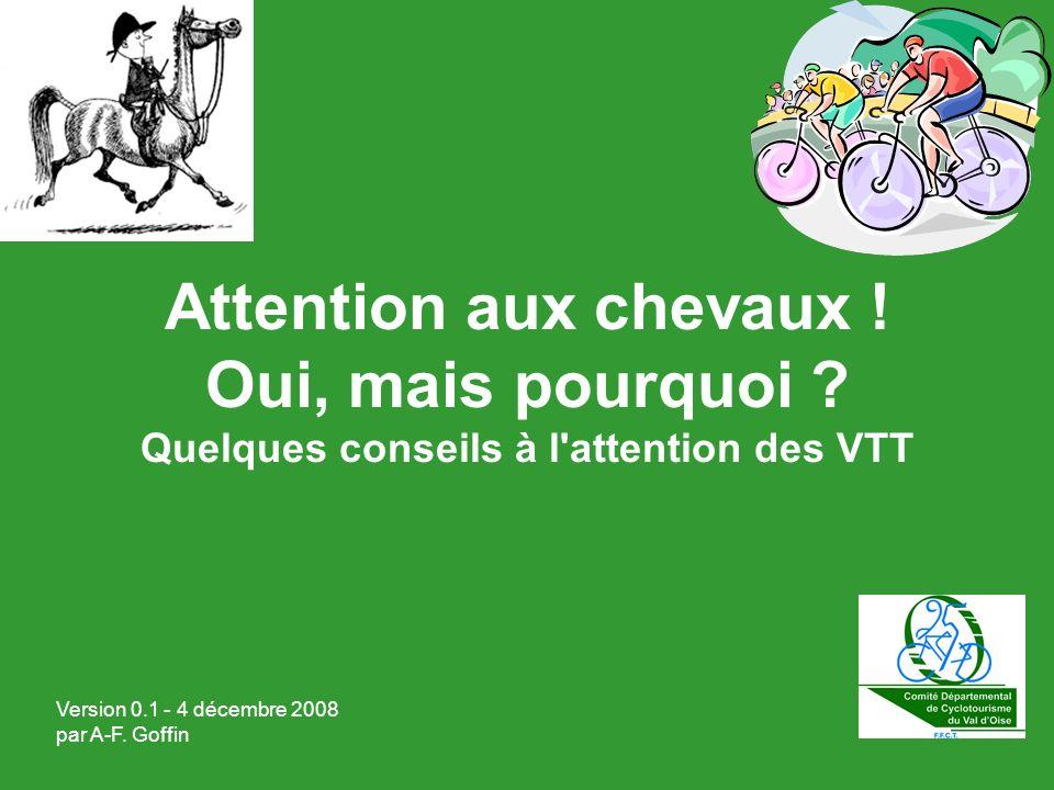 Attention aux chevaux ! Oui, mais pourquoi ? Quelques conseils à l'attention des VTT Version 0.1 - 4 décembre 2008 par A-F. Goffin