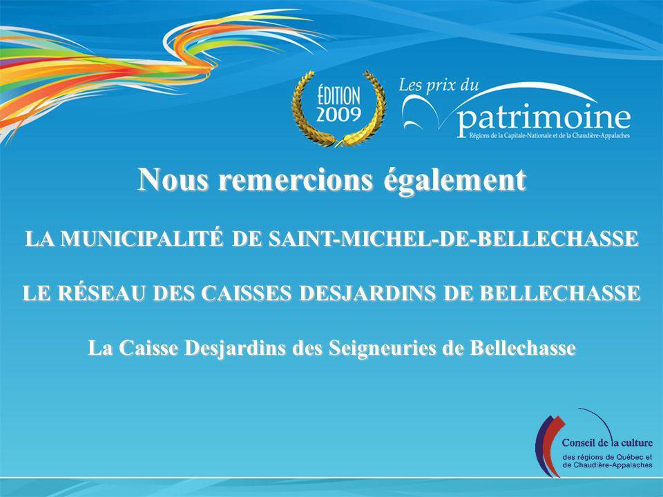Nous remercions également LA MUNICIPALITÉ DE SAINT-MICHEL-DE-BELLECHASSE LE RÉSEAU DES CAISSES DESJARDINS DE BELLECHASSE La Caisse Desjardins des Seig