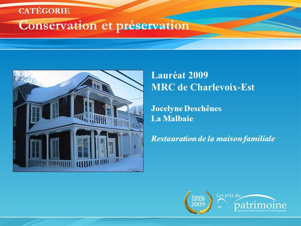 Lauréat 2009 MRC de Charlevoix-Est Jocelyne Deschênes La Malbaie Restauration de la maison familiale CATÉGORIE Conservation et préservation