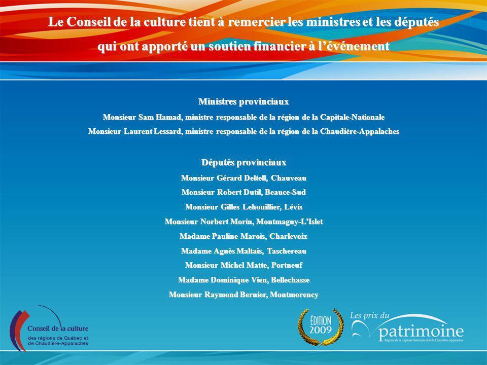 Le Conseil de la culture tient à remercier les ministres et les députés qui ont apporté un soutien financier à lévénement Ministres provinciaux Monsie