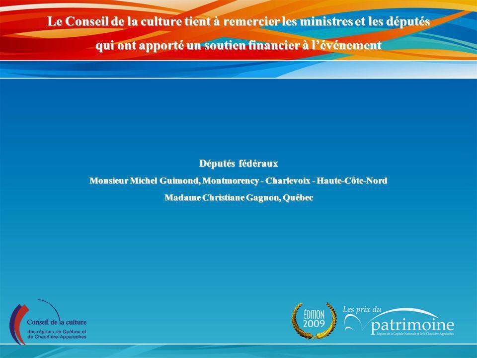 Le Conseil de la culture tient à remercier les ministres et les députés qui ont apporté un soutien financier à lévénement Députés fédéraux Monsieur Mi