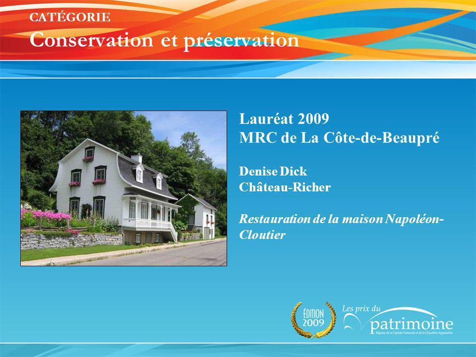 Lauréat 2009 MRC de La Côte-de-Beaupré Denise Dick Château-Richer Restauration de la maison Napoléon- Cloutier CATÉGORIE Conservation et préservation