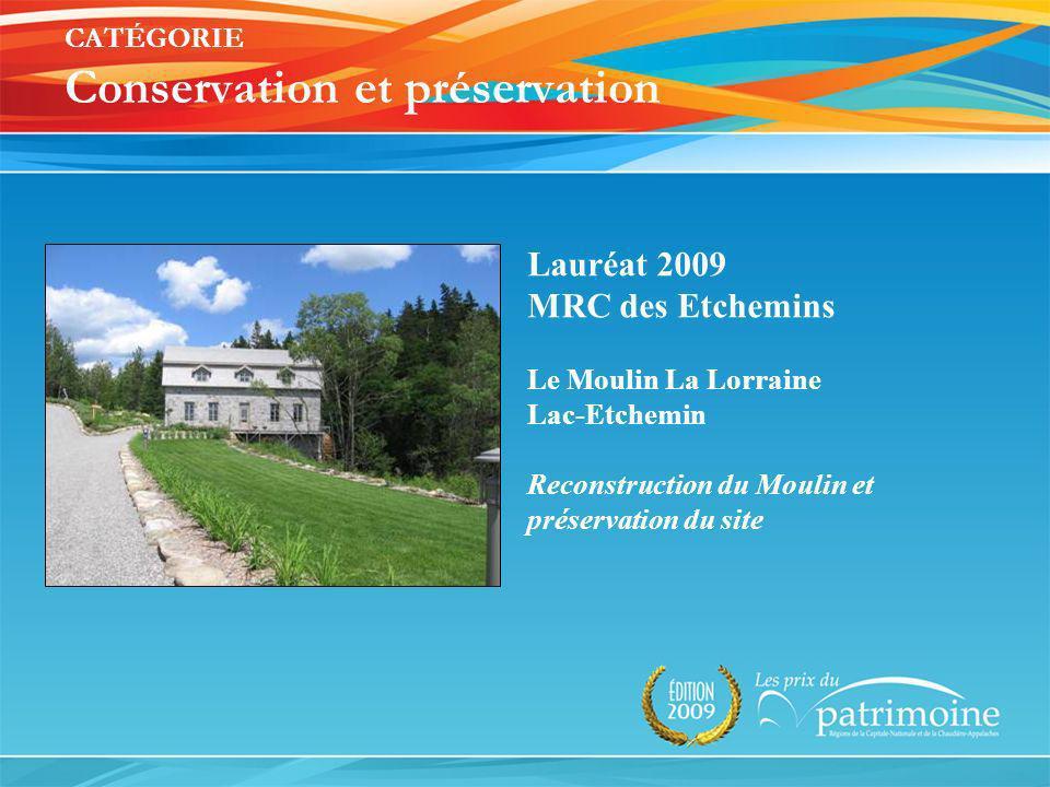 Lauréat 2009 MRC des Etchemins Le Moulin La Lorraine Lac-Etchemin Reconstruction du Moulin et préservation du site CATÉGORIE Conservation et préservat