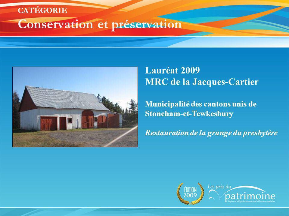 Lauréat 2009 MRC de la Jacques-Cartier Municipalité des cantons unis de Stoneham-et-Tewkesbury Restauration de la grange du presbytère CATÉGORIE Conse