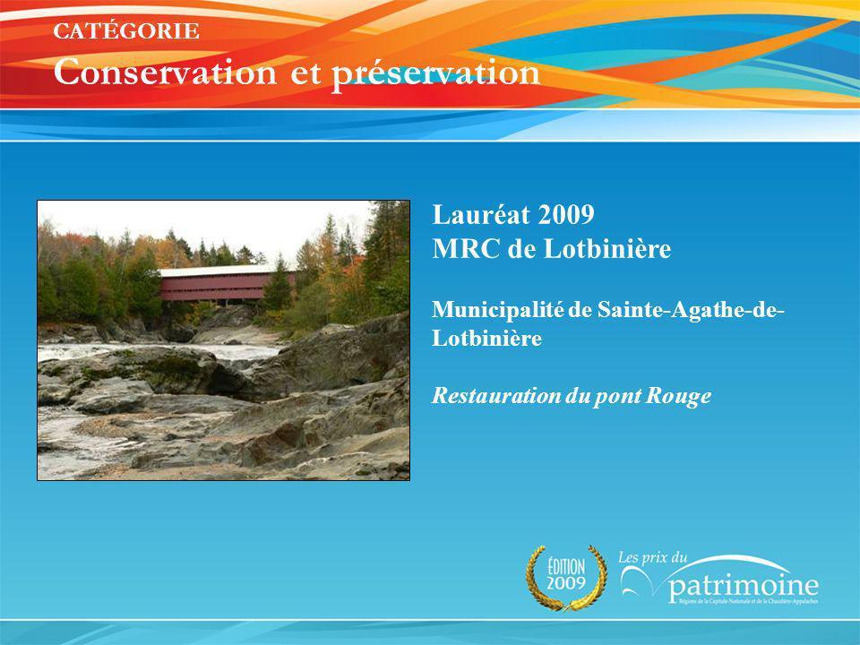 Lauréat 2009 MRC de Lotbinière Municipalité de Sainte-Agathe-de- Lotbinière Restauration du pont Rouge CATÉGORIE Conservation et préservation