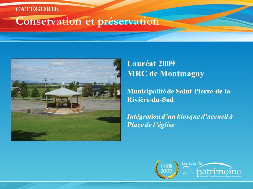 Lauréat 2009 MRC de Montmagny Municipalité de Saint-Pierre-de-la- Rivière-du-Sud Intégration dun kiosque daccueil à Place de léglise CATÉGORIE Conserv
