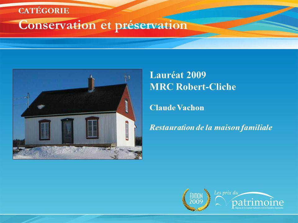 Lauréat 2009 MRC Robert-Cliche Claude Vachon Restauration de la maison familiale CATÉGORIE Conservation et préservation