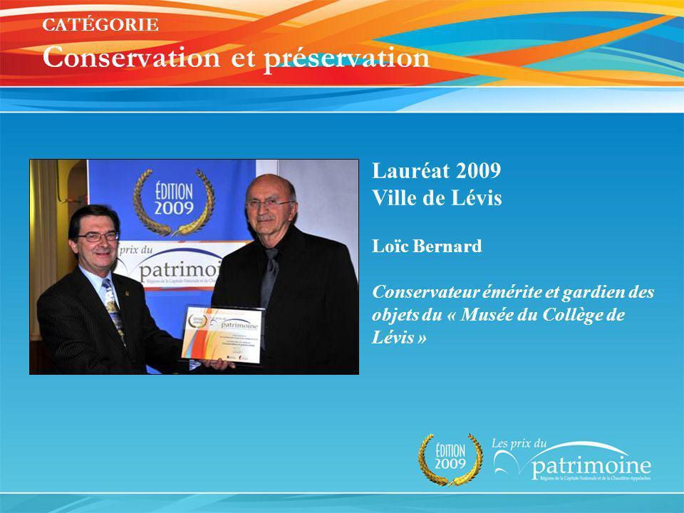 Lauréat 2009 Ville de Lévis Loïc Bernard Conservateur émérite et gardien des objets du « Musée du Collège de Lévis » CATÉGORIE Conservation et préserv