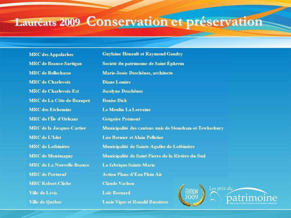Lauréats 2009 Conservation et préservation MRC des Appalaches Guylaine Hénault et Raymond Gaudry MRC de Beauce-SartiganSociété du patrimoine de Saint-