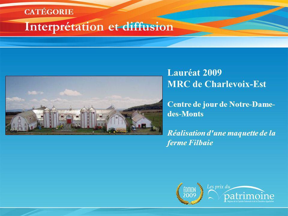 Lauréat 2009 MRC de Charlevoix-Est Centre de jour de Notre-Dame- des-Monts Réalisation d'une maquette de la ferme Filbaie