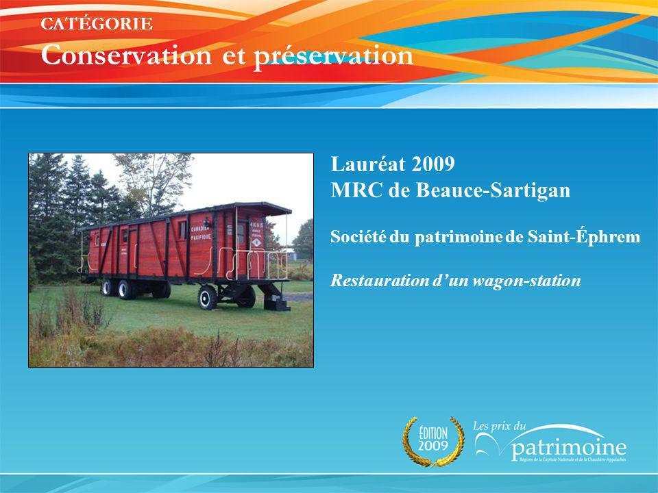 Lauréat 2009 MRC de Beauce-Sartigan Société du patrimoine de Saint-Éphrem Restauration dun wagon-station CATÉGORIE Conservation et préservation