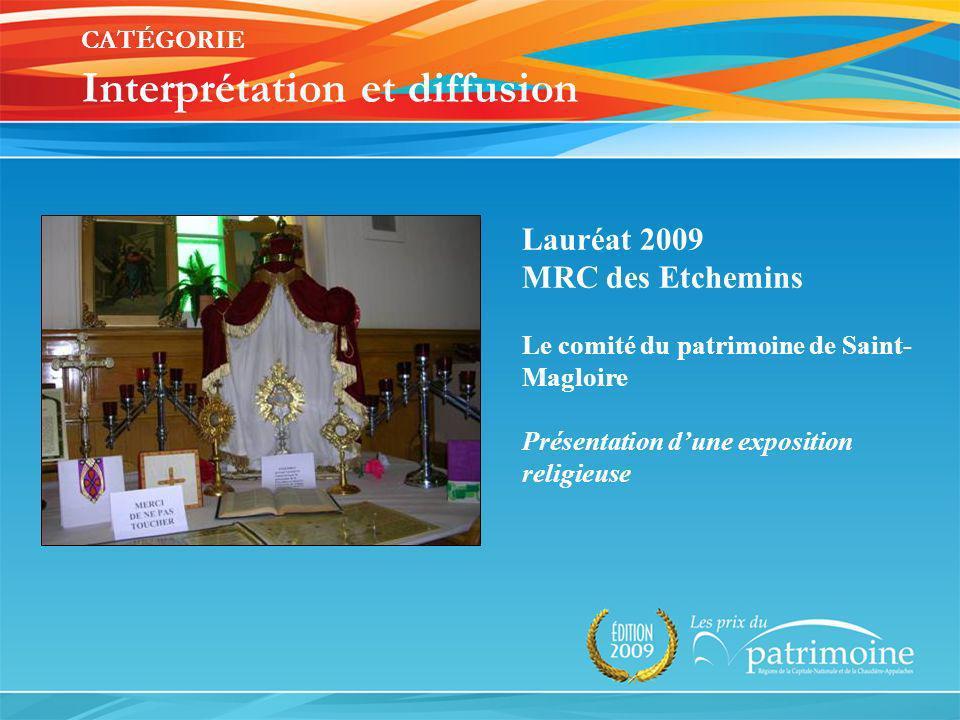 Lauréat 2009 MRC des Etchemins Le comité du patrimoine de Saint- Magloire Présentation dune exposition religieuse