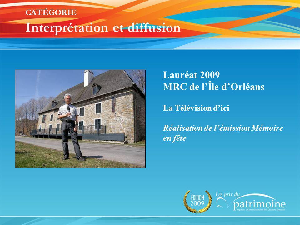 Lauréat 2009 MRC de lÎle dOrléans La Télévision dici Réalisation de lémission Mémoire en fête