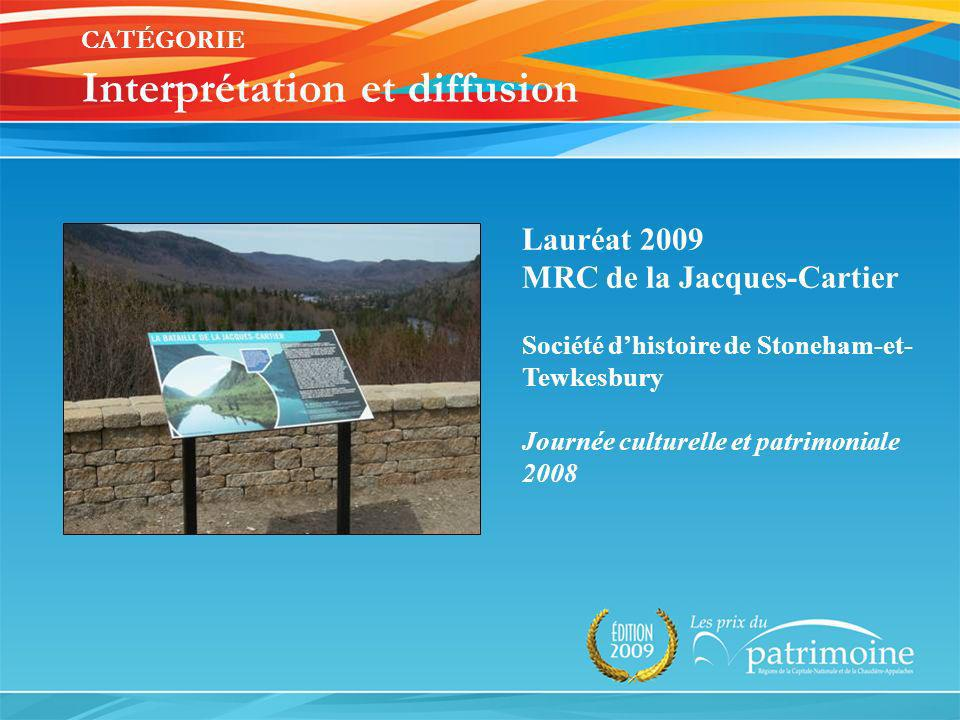 Lauréat 2009 MRC de la Jacques-Cartier Société dhistoire de Stoneham-et- Tewkesbury Journée culturelle et patrimoniale 2008