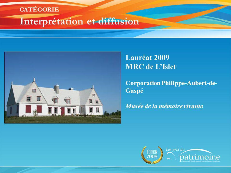 Lauréat 2009 MRC de LIslet Corporation Philippe-Aubert-de- Gaspé Musée de la mémoire vivante