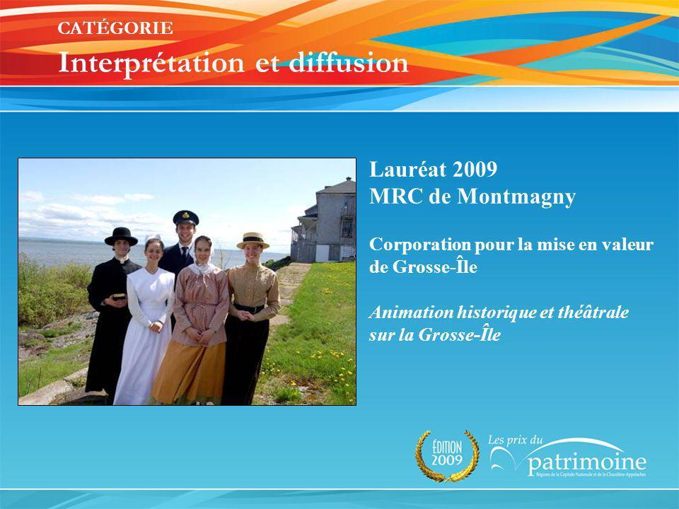 Lauréat 2009 MRC de Montmagny Corporation pour la mise en valeur de Grosse-Île Animation historique et théâtrale sur la Grosse-Île