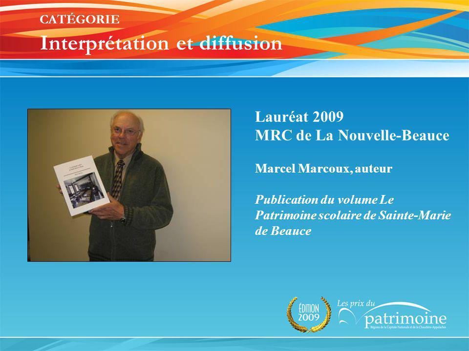Lauréat 2009 MRC de La Nouvelle-Beauce Marcel Marcoux, auteur Publication du volume Le Patrimoine scolaire de Sainte-Marie de Beauce