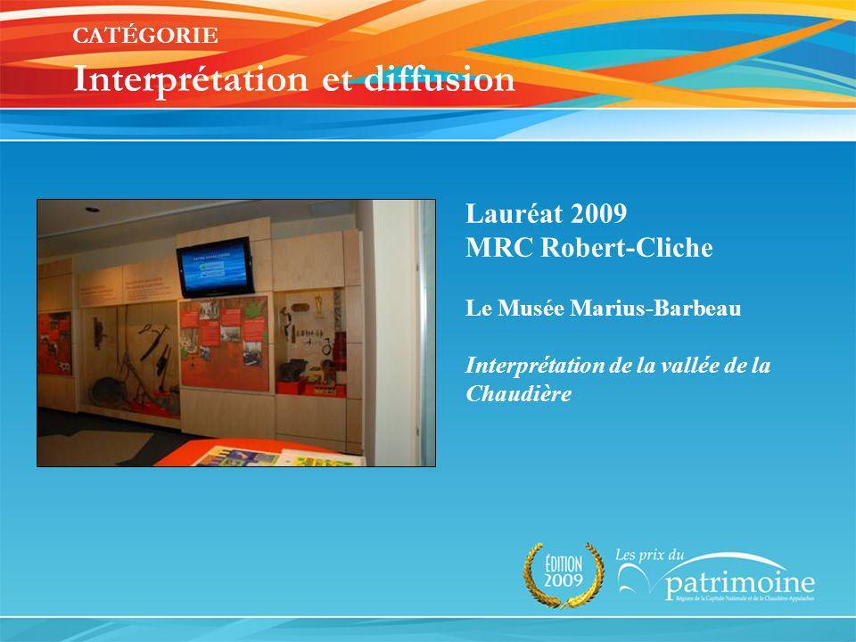 Lauréat 2009 MRC Robert-Cliche Le Musée Marius-Barbeau Interprétation de la vallée de la Chaudière