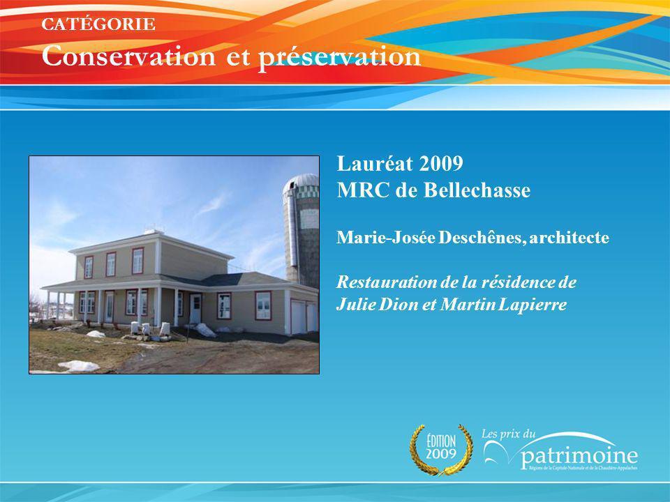 Lauréat 2009 MRC de Bellechasse Marie-Josée Deschênes, architecte Restauration de la résidence de Julie Dion et Martin Lapierre CATÉGORIE Conservation