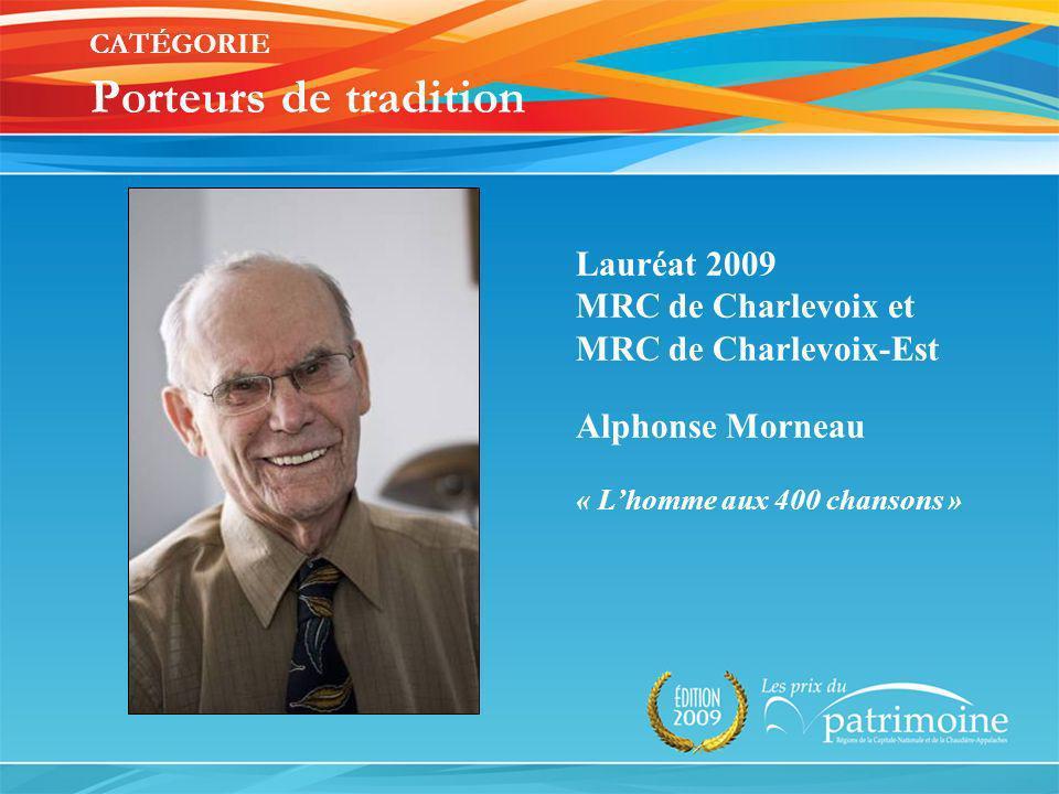 Lauréat 2009 MRC de Charlevoix et MRC de Charlevoix-Est Alphonse Morneau « Lhomme aux 400 chansons »