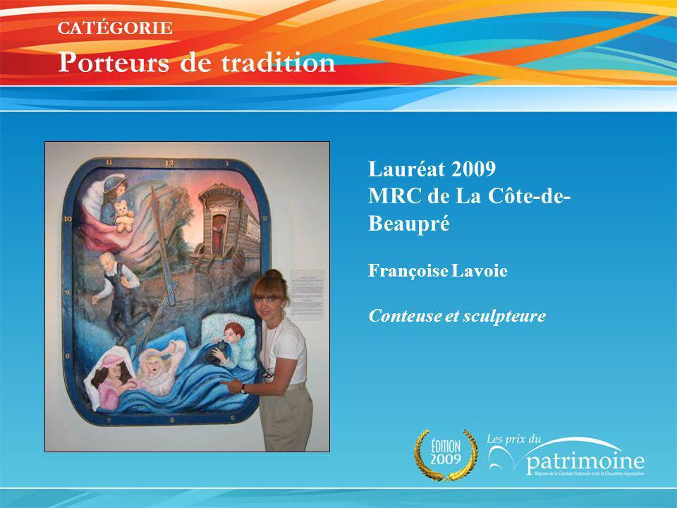 Lauréat 2009 MRC de La Côte-de- Beaupré Françoise Lavoie Conteuse et sculpteure