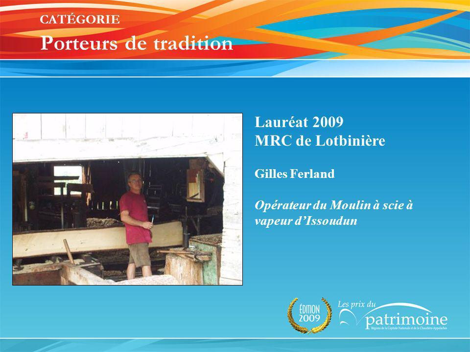 Lauréat 2009 MRC de Lotbinière Gilles Ferland Opérateur du Moulin à scie à vapeur dIssoudun