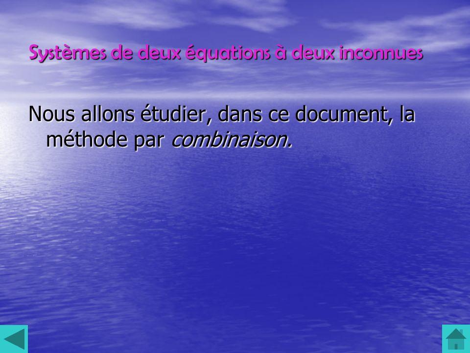 Systèmes de deux équations à deux inconnues Nous allons étudier, dans ce document, la méthode par combinaison.