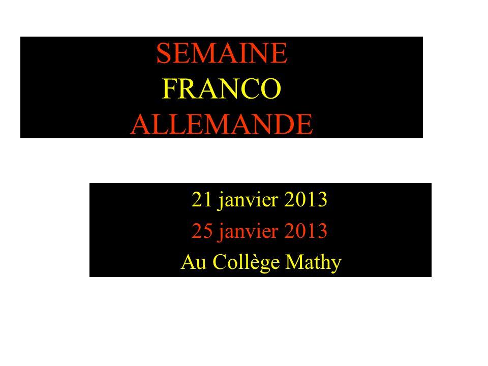 SEMAINE FRANCO ALLEMANDE 21 janvier 2013 25 janvier 2013 Au Collège Mathy