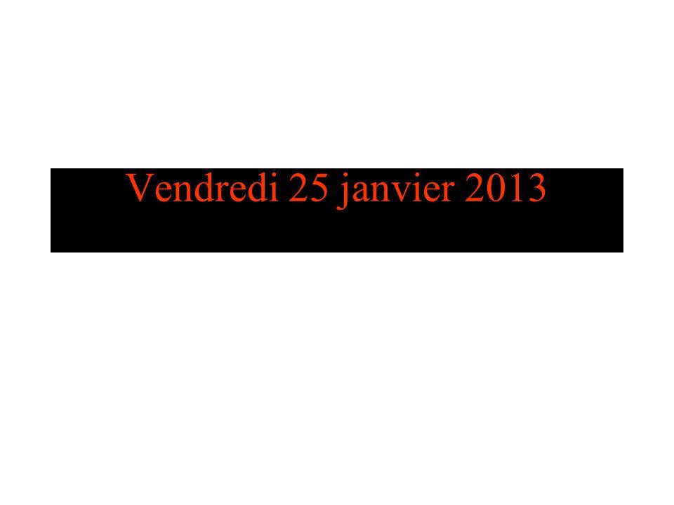 Vendredi 25 janvier 2013