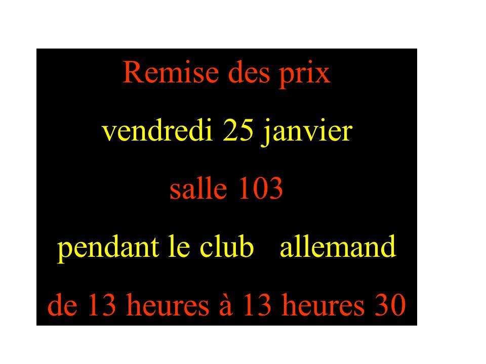 Remise des prix vendredi 25 janvier salle 103 pendant le club allemand de 13 heures à 13 heures 30