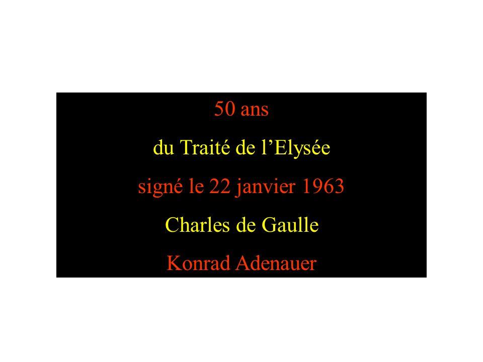 50 ans du Traité de lElysée signé le 22 janvier 1963 Charles de Gaulle Konrad Adenauer