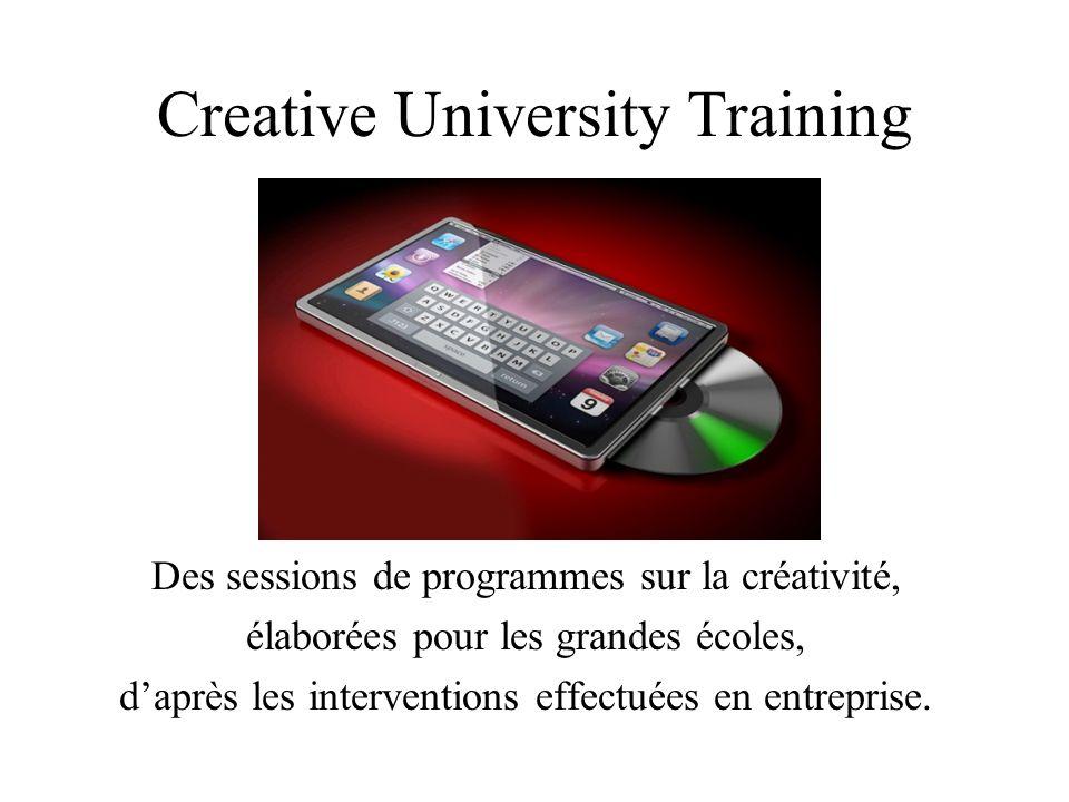Creative University Training Des sessions de programmes sur la créativité, élaborées pour les grandes écoles, daprès les interventions effectuées en e