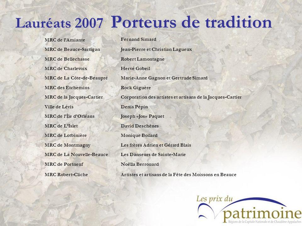 Lauréats 2007 Porteurs de tradition MRC de lAmiante Fernand Simard MRC de Beauce-SartiganJean-Pierre et Christian Lagueux MRC de BellechasseRobert Lam