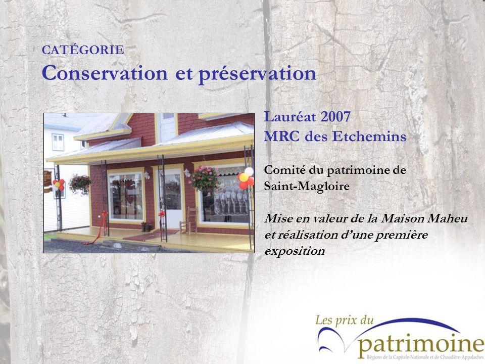 Lauréat 2007 MRC des Etchemins Comité du patrimoine de Saint-Magloire Mise en valeur de la Maison Maheu et réalisation dune première exposition