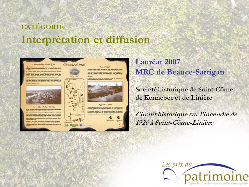 Lauréat 2007 MRC de Beauce-Sartigan Société historique de Saint-Côme de Kennebec et de Linière Circuit historique sur lincendie de 1926 à Saint-Côme-L