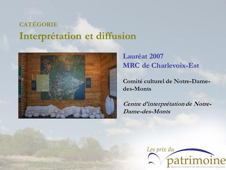 Lauréat 2007 MRC de Charlevoix-Est Comité culturel de Notre-Dame- des-Monts Centre dinterprétation de Notre- Dame-des-Monts