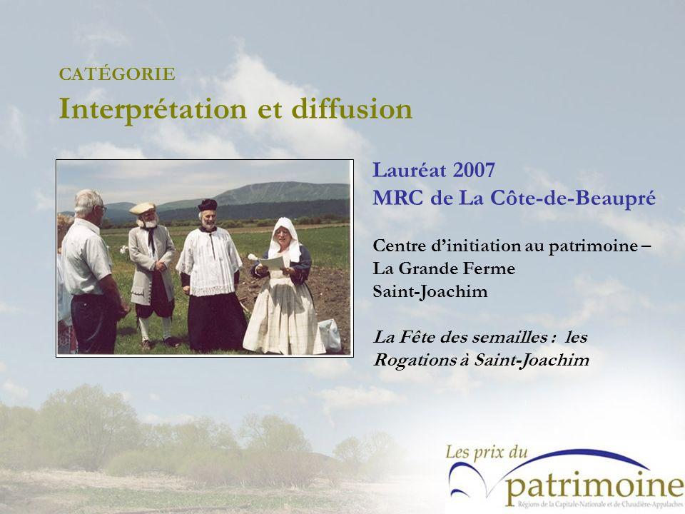 Lauréat 2007 MRC de La Côte-de-Beaupré Centre dinitiation au patrimoine – La Grande Ferme Saint-Joachim La Fête des semailles : les Rogations à Saint-