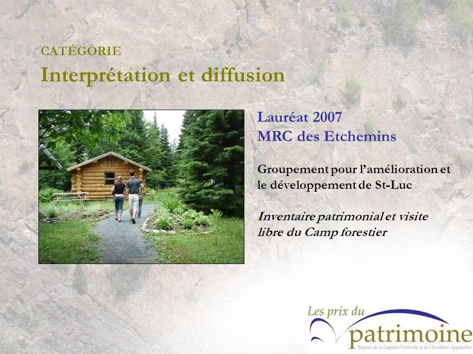 Lauréat 2007 MRC des Etchemins Groupement pour lamélioration et le développement de St-Luc Inventaire patrimonial et visite libre du Camp forestier
