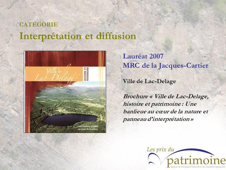 Lauréat 2007 MRC de la Jacques-Cartier Ville de Lac-Delage Brochure « Ville de Lac-Delage, histoire et patrimoine : Une banlieue au cœur de la nature